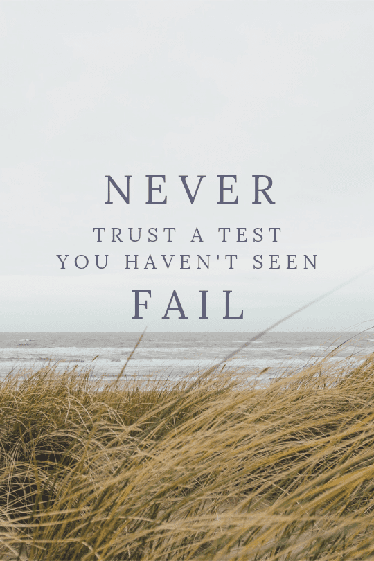 Never trust a test you haven't seen fail
