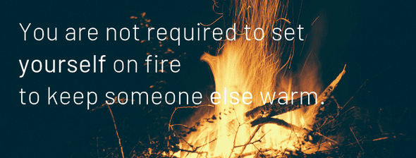 Do not set yourself on fire to keep others warm